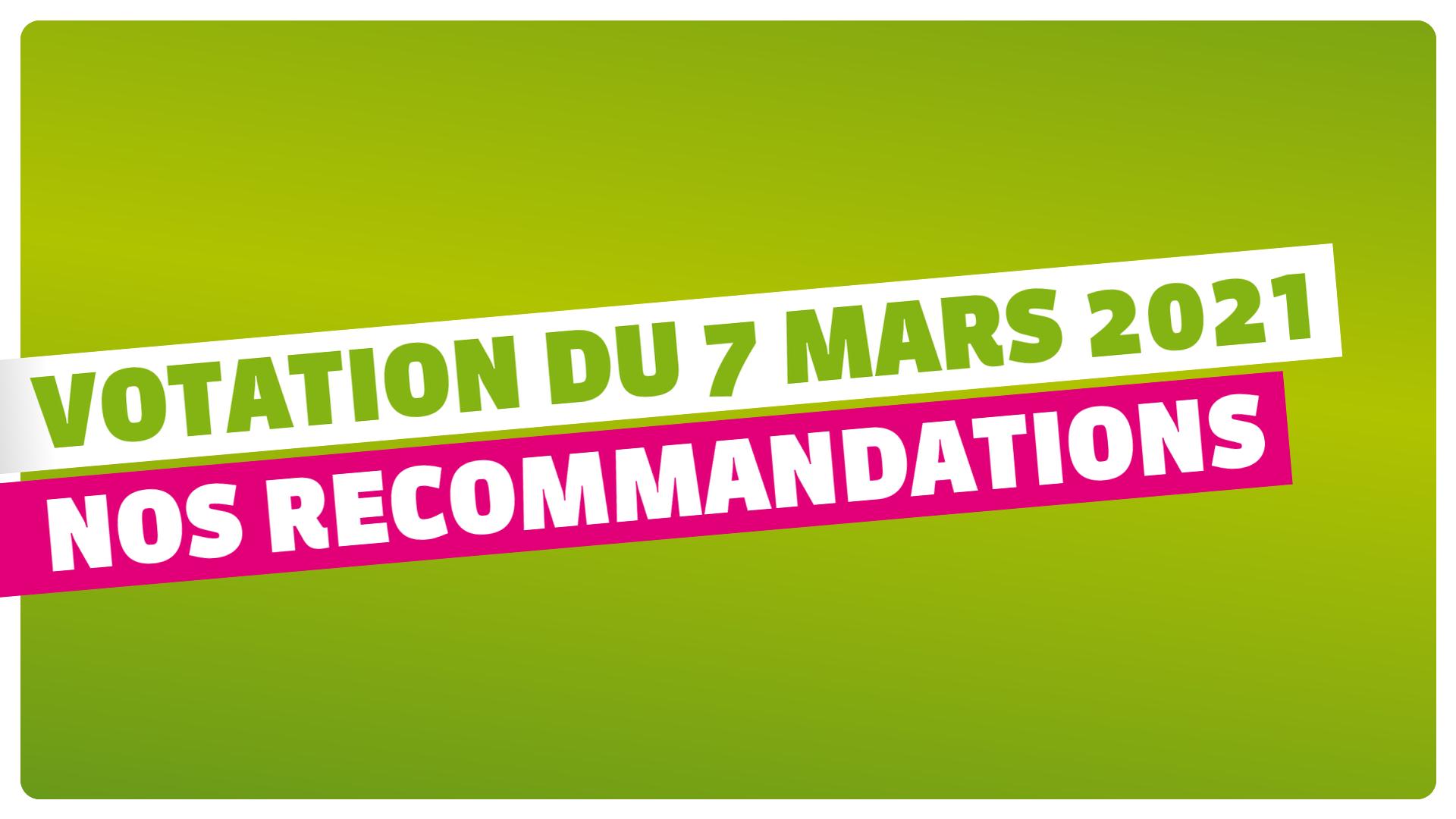 Votation du 7 mars - nos recommandations